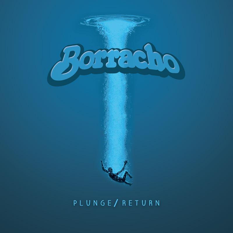 Borracho - Plunge / Return
