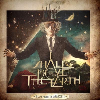 I Shall Move the Earth - Blueprints MMXIII