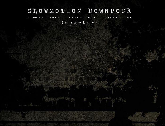 Slowmotion Downpour - Departure