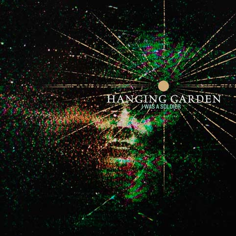 Hanging Garden - I Was a Soldier
