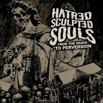 Hatred Sculpted Souls - From the Grave to Perversion