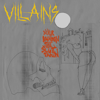 Villains - Never Abandon the Slut Train