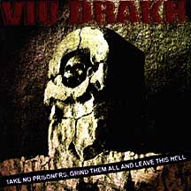 Viu Drakh - Take No Prisoners, Grind Them All and Leave This Hell