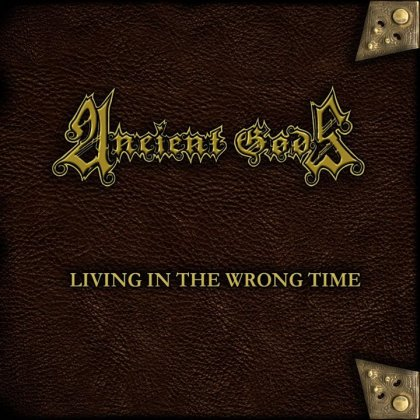 Ancient Gods - Living in the Wrong Time