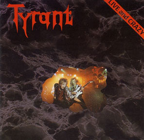 Tyrant - Live and Crazy