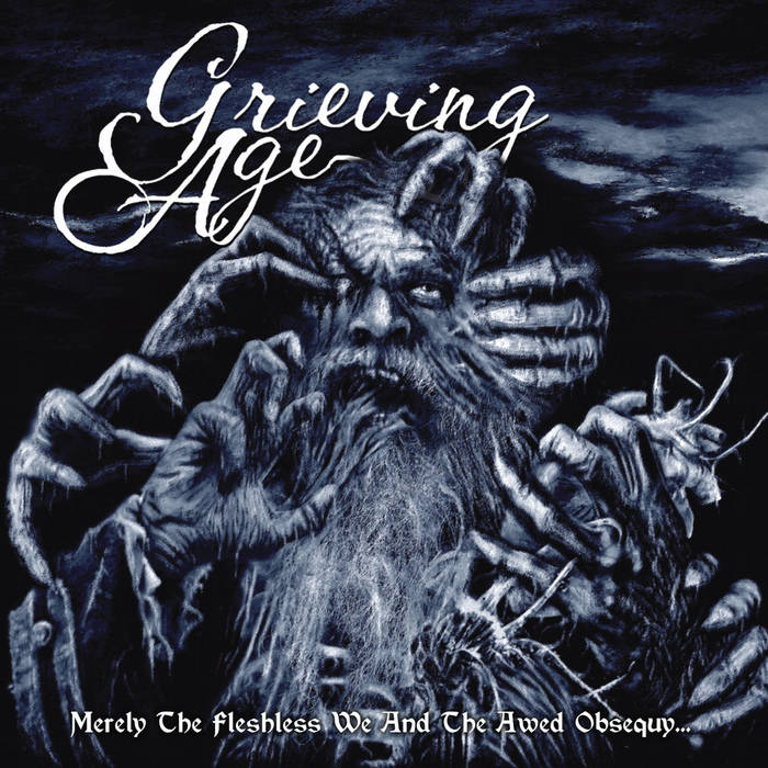 Grieving Age - Merely the Fleshless We and the Awed Obsequy