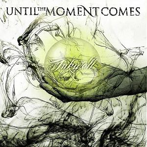 Until the Moment Comes - Inkwell