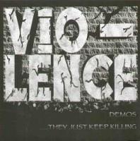 Vio-lence - Demos...They Just Keep Killing