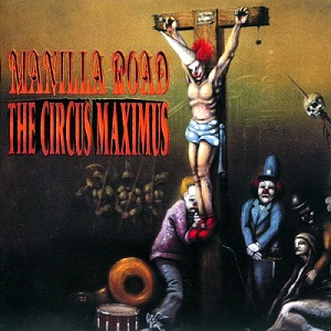 Manilla Road - The Circus Maximus