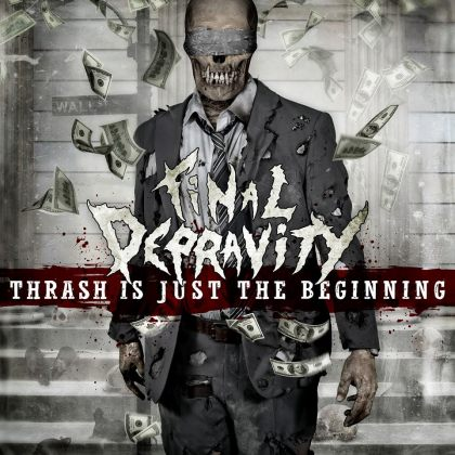 Final Depravity - Thrash Is Just the Beginning