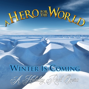 A Hero for the World - Winter Is Coming (A Holiday Rock Opera)