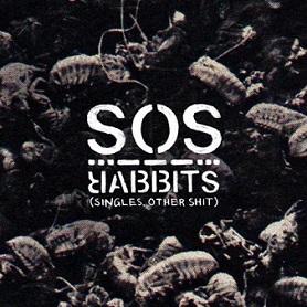 Rabbits - SOS (Singles, Other Shit)
