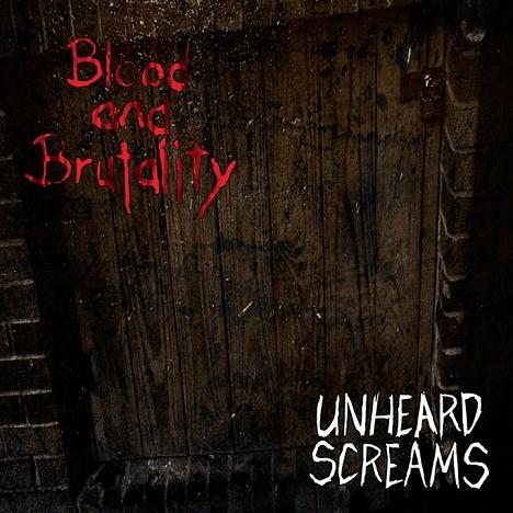 Blood and Brutality - Unheard Screams
