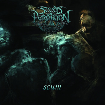 Seeds of Perdition - Scum
