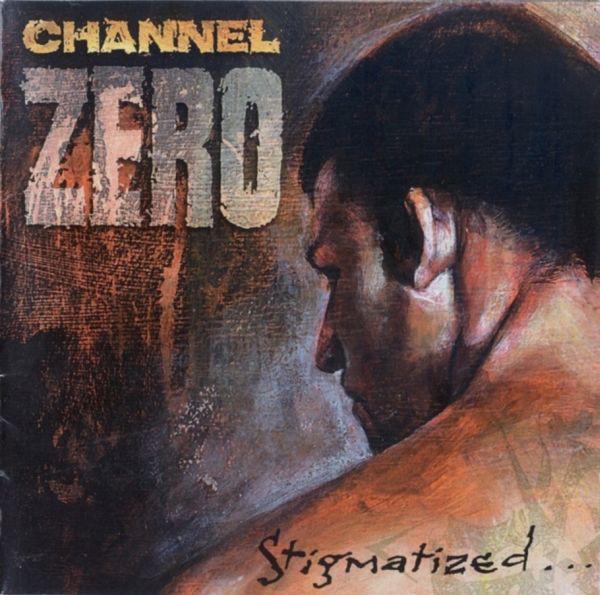 Channel Zero - Stigmatized for Life