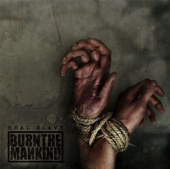 Burn the Mankind - Real Slave