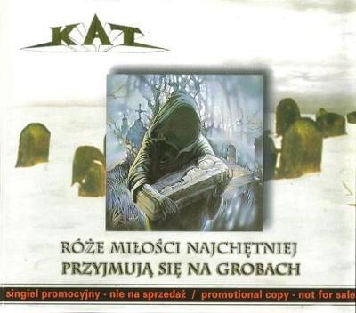 Kat - ...Róże miłości najchętniej przyjmują się na grobach (Promo)