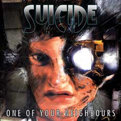 Suicide - One of Your Neighbours