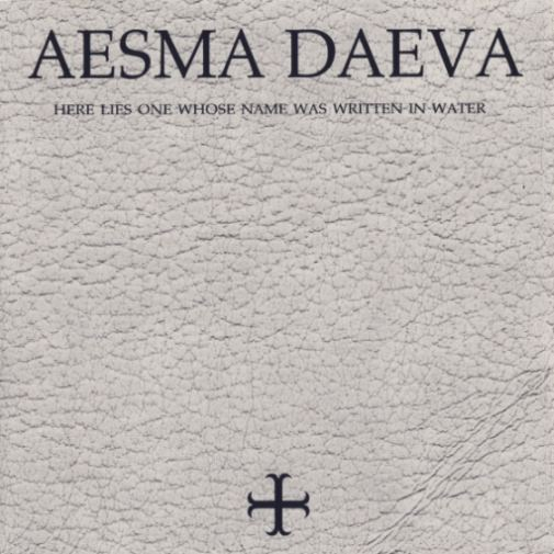 Aesma Daeva - Here Lies One Whose Name Was Written in Water
