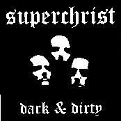 Superchrist - Dark & Dirty