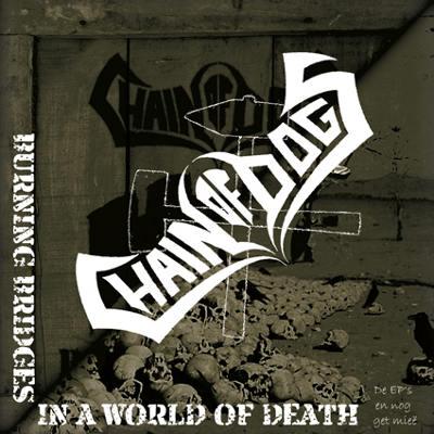 Chain of Dogs - Burning Bridges in a World of Death - De EP's en nog get mieë