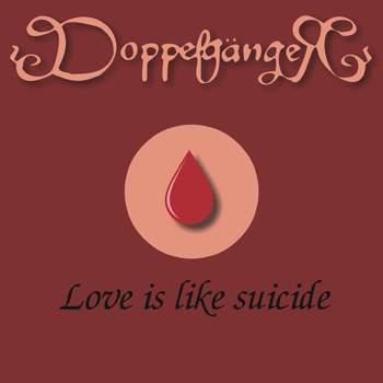 Doppelgänger - Love Is like Suicide