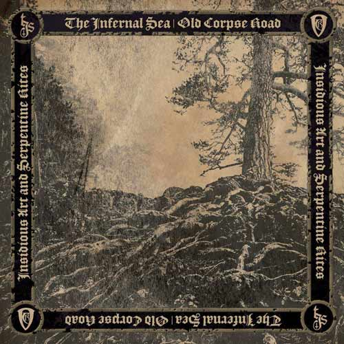 Old Corpse Road / The Infernal Sea - Insidious Art and Serpentine Rites