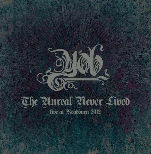 Yob - The Unreal Never Lived: Live at Roadburn 2012
