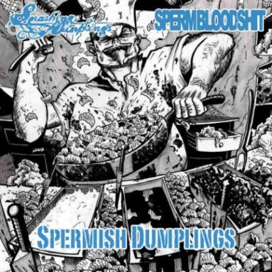 SpermBloodShit / Smashing Dumplings - Spermish Dumplings