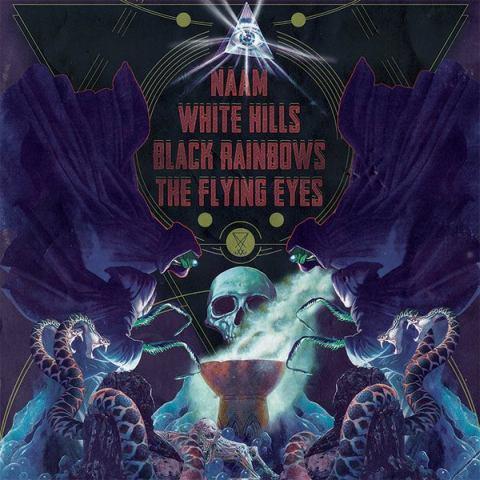 Black Rainbows / Naam - Naam / White Hills / Black Rainbows / The Flying Eyes