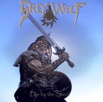 Grey Wolf - Die by the Steel
