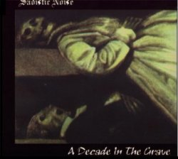 Sadistic Noise - A Decade in the Grave