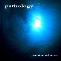 Pathology - Somewhere