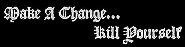 Make a Change... Kill Yourself - Logo
