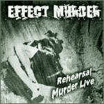Effect Murder - Rehearsal Murder Live