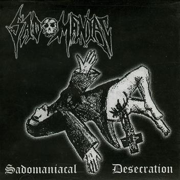 Sadomaniac - Sadomaniacal Desecration