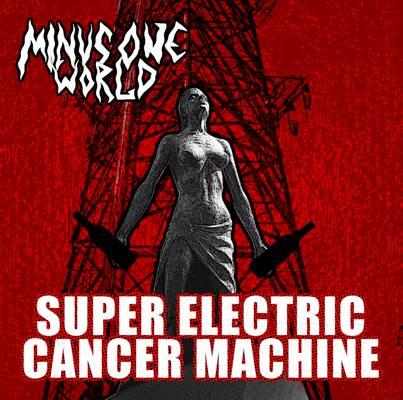 Minus One World - Super Electric Cancer Machine
