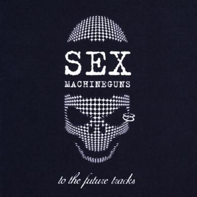 Sex Machineguns - To the Future Tracks