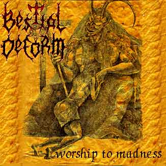Bestial Deform - Worship to Madness