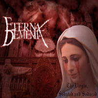 Eternal Dementia - The Virgin, Sedated and Seduced