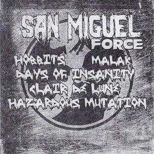 Hobbits / Clair de Lune / Hazardous Mutation / Malak / Days of Insanity - San Miguel Force