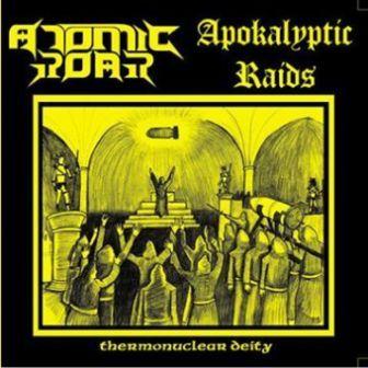 Apokalyptic Raids / Atomic Roar - Thermonuclear Deity