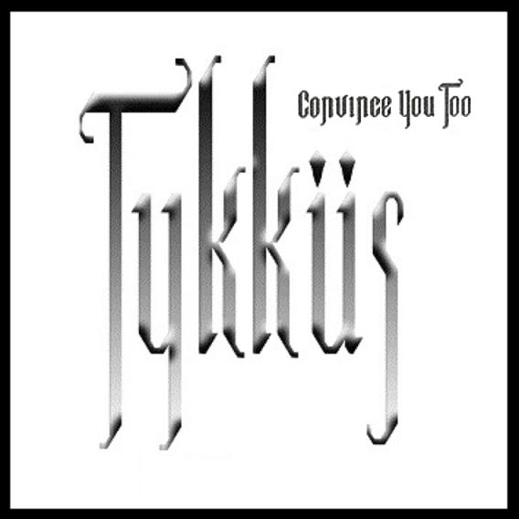 Tykküs - Convince You Too