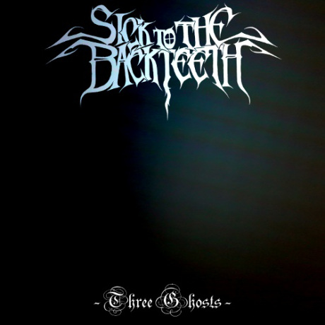 Sick to the Back Teeth - Three Ghosts