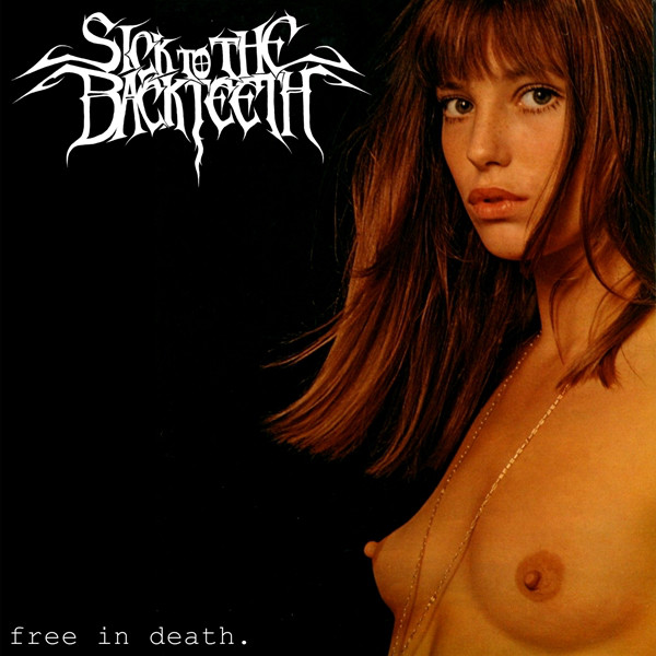 Sick to the Back Teeth - Free in Death