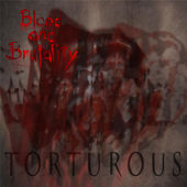 Blood and Brutality - Torturous