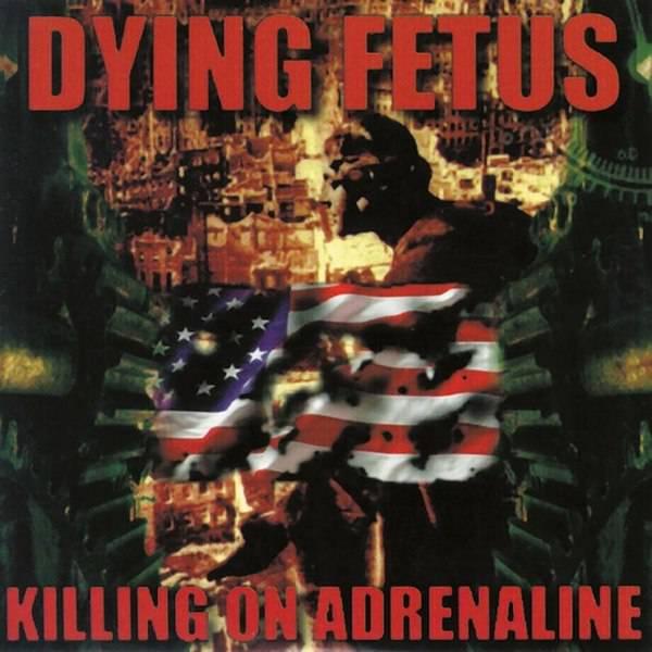 Dying Fetus - Killing on Adrenaline