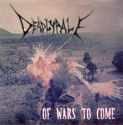 Deadly Pale - Of Wars to Come