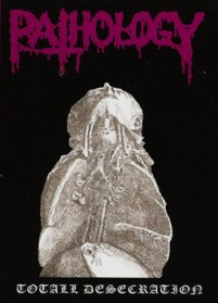 Pathology - Totall Desecration