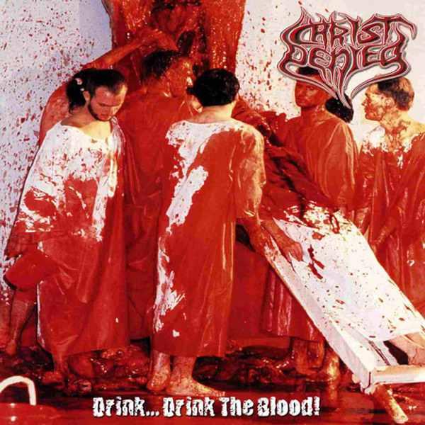 Christ Denied - Drink...Drink the Blood!